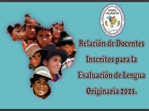 Relación de Docentes Inscritos para la evaluación de Lengua Originaria 2021.