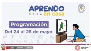 PROGRAMACIÓN DE APRENDO EN CASA DEL 24 AL 28 DE MAYO 2021