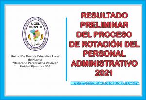 RESULTADO PRELIMINAR DEL PROCESO DE ROTACION DEL PERSONAL ADMINISTRATIVO 2021